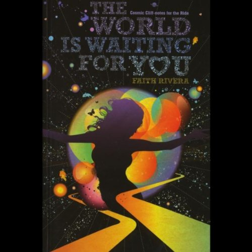 The World is Waiting for You ~ Cosmic Cliffnotes for the Ride