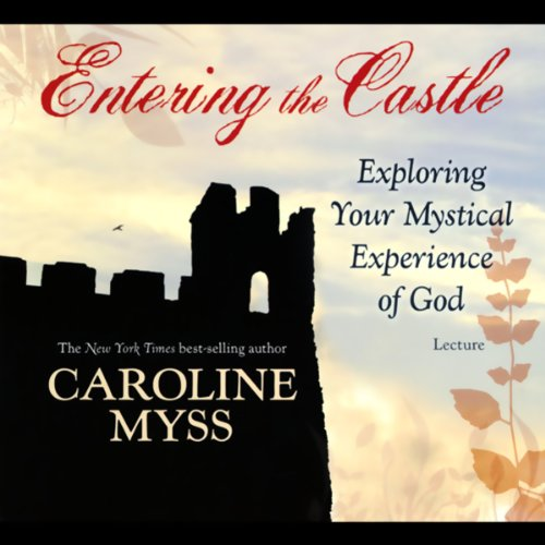 Entering the Castle: Exploring Your Mystical Experience of God